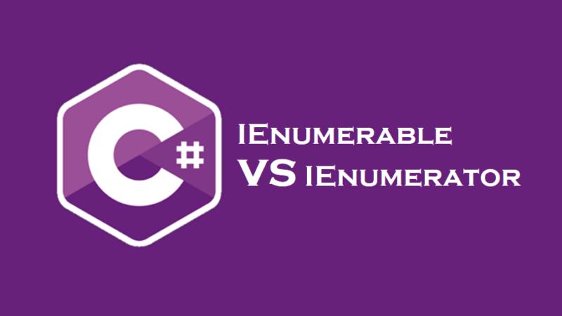 IEnumerable VS IEnumerator, Quand, comment les utiliser et c'est quoi la différence?