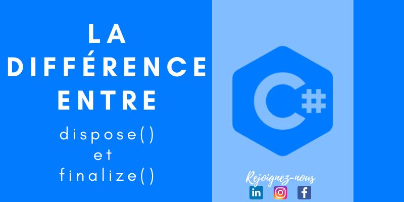 Différence entre dispose() et finalize() en C#